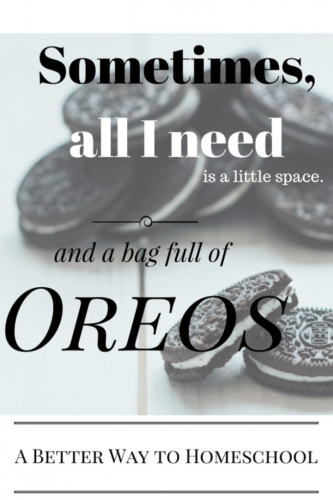 Sometimes I want to hide in a closet with a bag of Oreos.